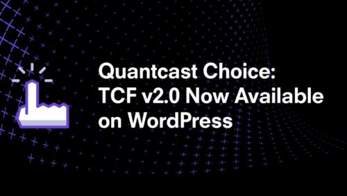 Quantcast Choice: TCF v2.0 Now Available onWordPress